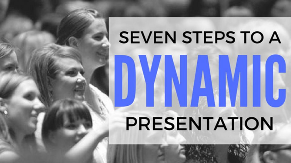Seven Steps to a Dynamic Presentation