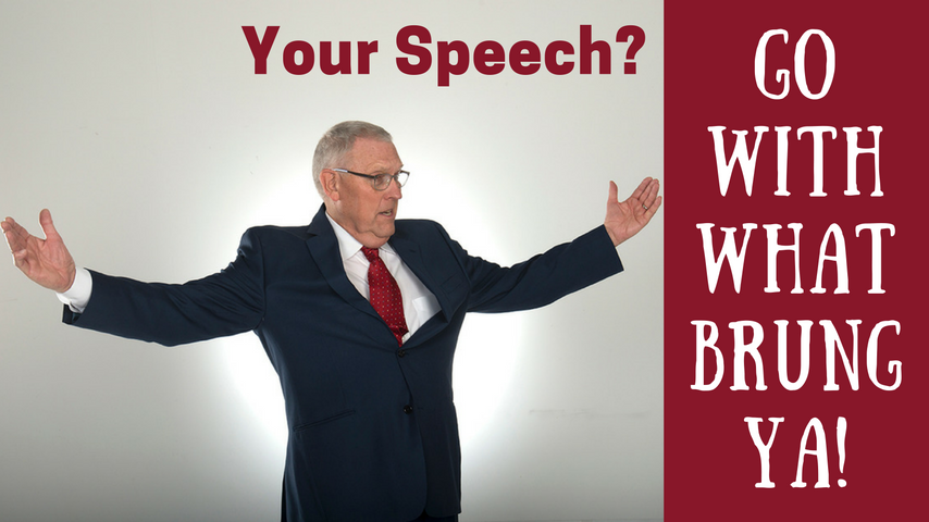 Your Speech? Go With What Brung Ya!